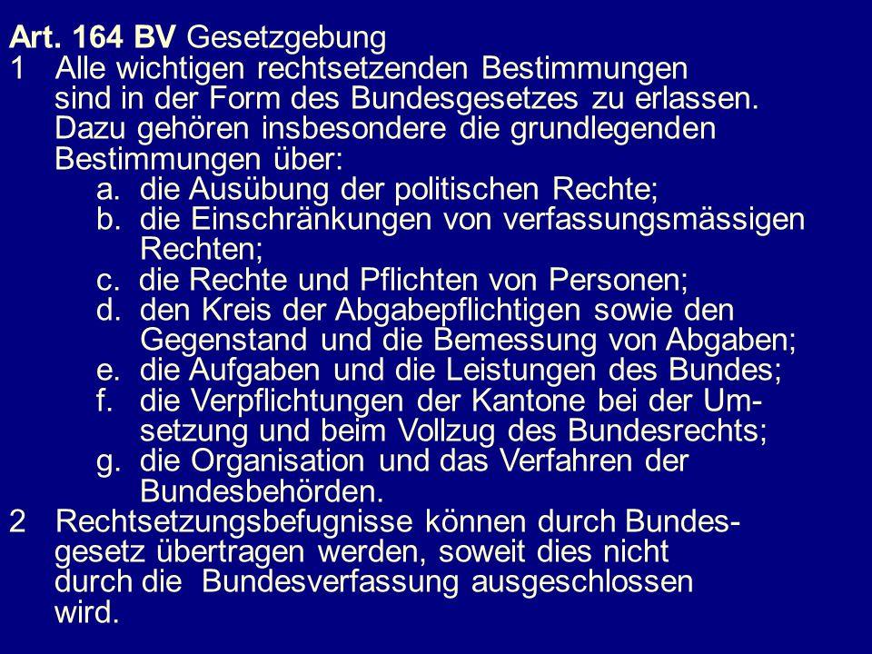 Art. 164 BV Gesetzgebung 1 Alle wichtigen rechtsetzenden Bestimmungen. sind in der Form des Bundesgesetzes zu erlassen.