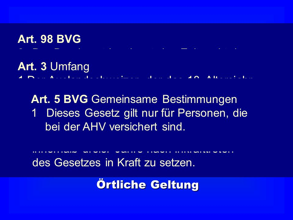 Zuständigkeit Art. 98 BVG. 2 Der Bundesrat bestimmt den Zeitpunkt des. Inkrafttretens und berücksichtigt dabei.