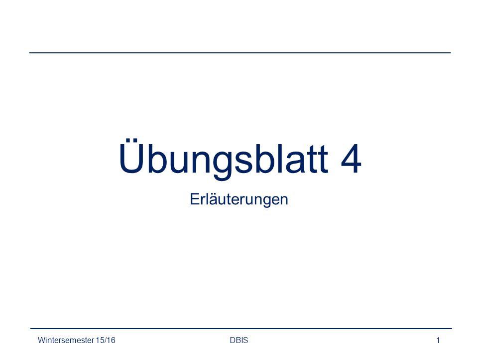 Übungsblatt 4 Erläuterungen Wintersemester 15/16 DBIS
