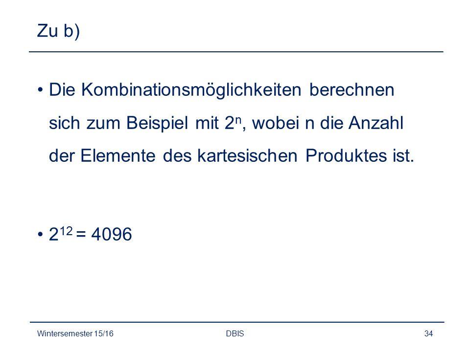 Zu b) Die Kombinationsmöglichkeiten berechnen sich zum Beispiel mit 2n, wobei n die Anzahl der Elemente des kartesischen Produktes ist.