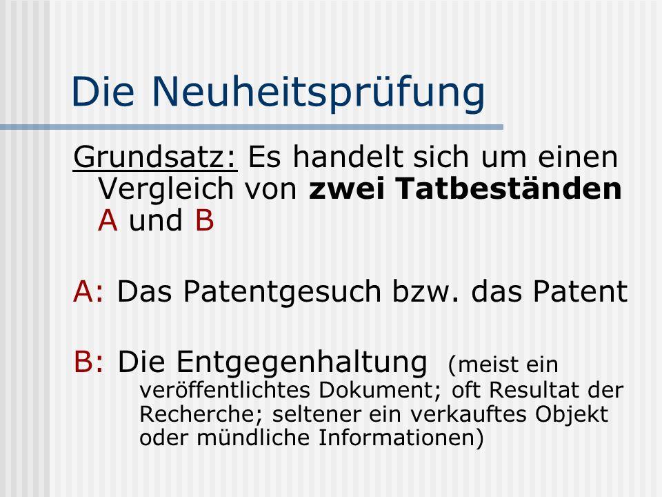 Die NeuheitsprüfungGrundsatz: Es handelt sich um einen Vergleich von zwei Tatbeständen A und B. A: Das Patentgesuch bzw. das Patent.