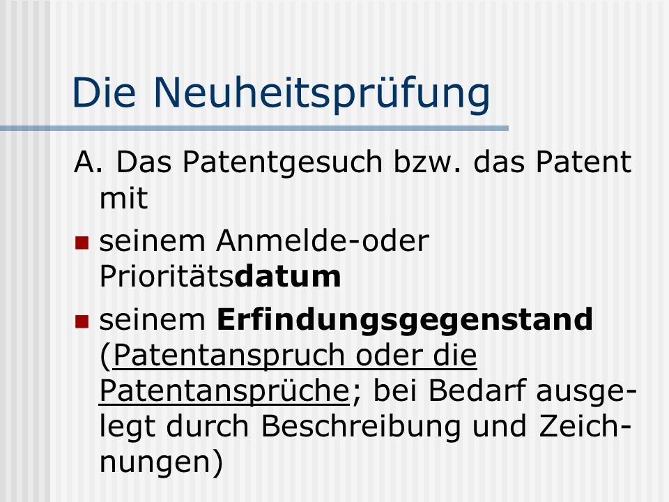 Die Neuheitsprüfung A. Das Patentgesuch bzw. das Patent mit