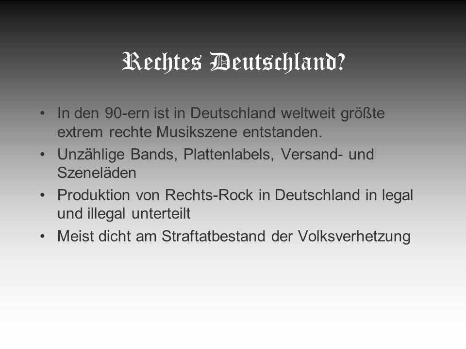 Rechtes Deutschland In den 90-ern ist in Deutschland weltweit größte extrem rechte Musikszene entstanden.