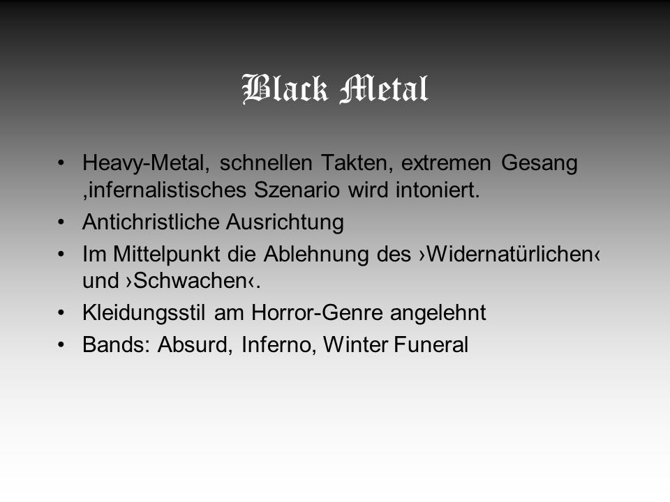Black Metal Heavy-Metal, schnellen Takten, extremen Gesang ,infernalistisches Szenario wird intoniert.