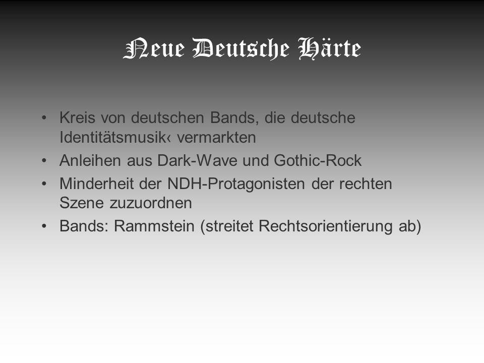 Neue Deutsche Härte Kreis von deutschen Bands, die deutsche Identitätsmusik‹ vermarkten. Anleihen aus Dark-Wave und Gothic-Rock.
