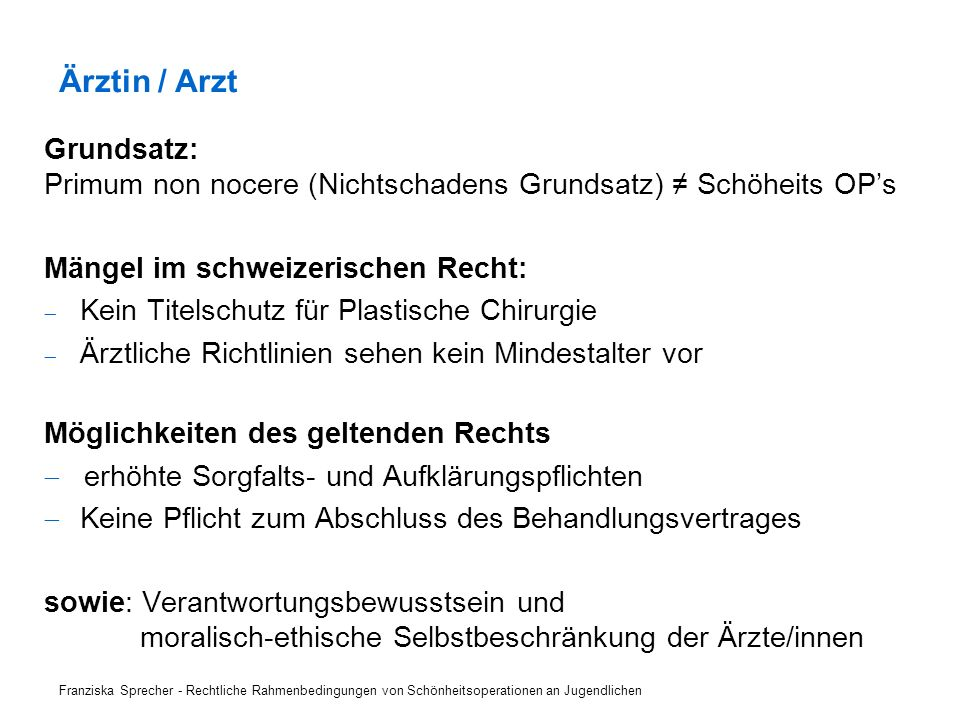 Ärztin / Arzt Grundsatz: Primum non nocere (Nichtschadens Grundsatz) ≠ Schöheits OP's. Mängel im schweizerischen Recht: