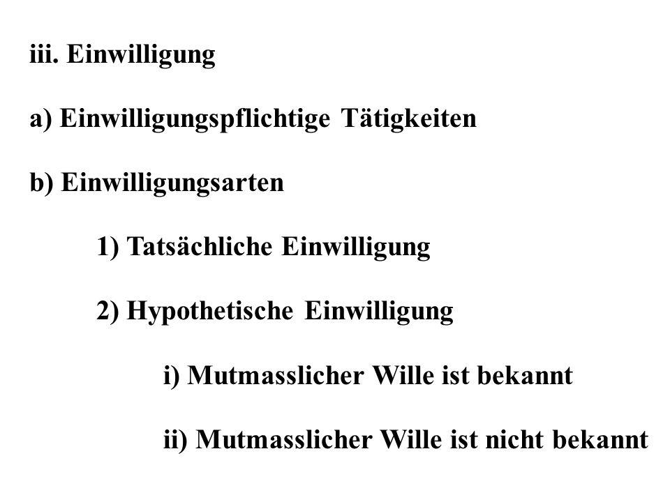 iii. Einwilligung a) Einwilligungspflichtige Tätigkeiten. b) Einwilligungsarten. 1) Tatsächliche Einwilligung.