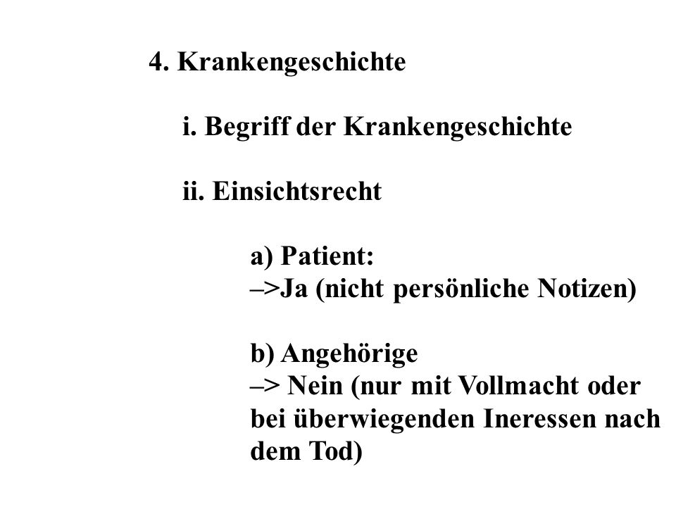 4. Krankengeschichte i. Begriff der Krankengeschichte. ii. Einsichtsrecht. a) Patient: –>Ja (nicht persönliche Notizen)