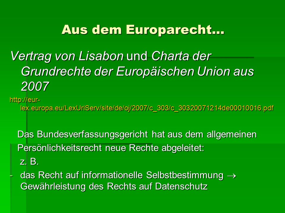 Aus dem Europarecht… Vertrag von Lisabon und Charta der Grundrechte der Europäischen Union aus 2007.