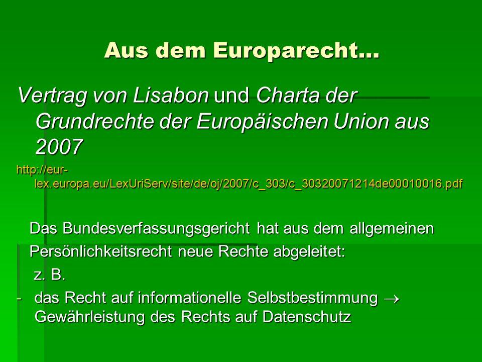Aus dem Europarecht…Vertrag von Lisabon und Charta der Grundrechte der Europäischen Union aus 2007.