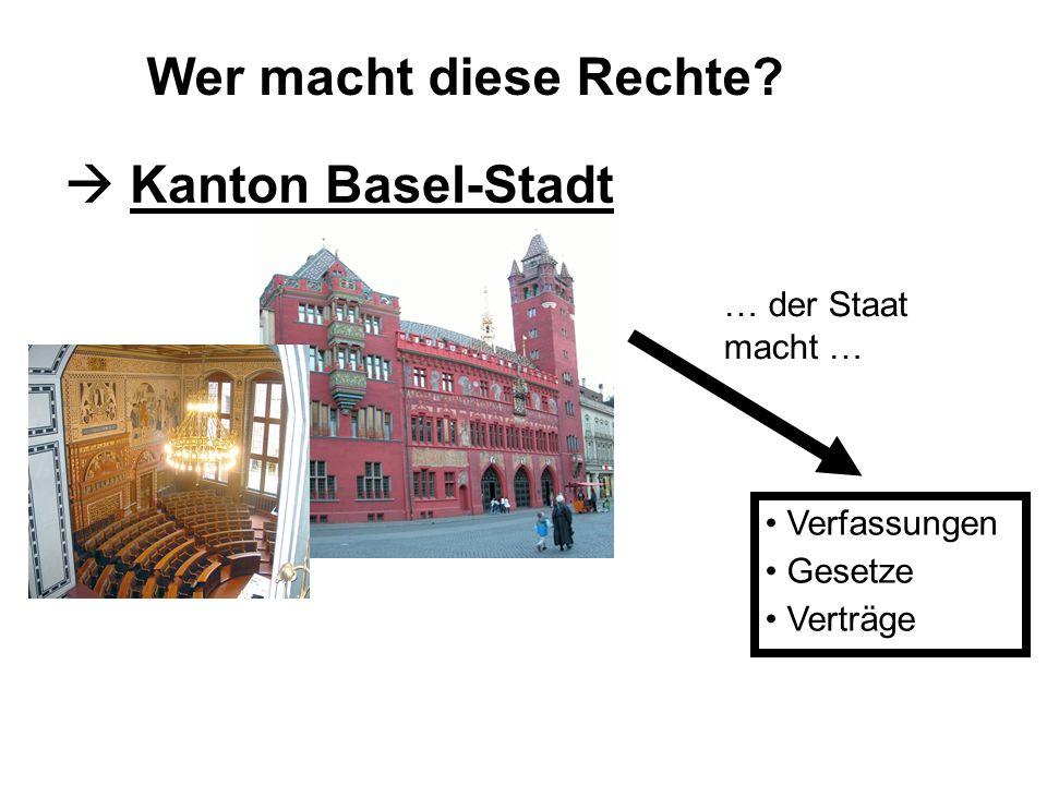 Wer macht diese Rechte  Kanton Basel-Stadt … der Staat macht …