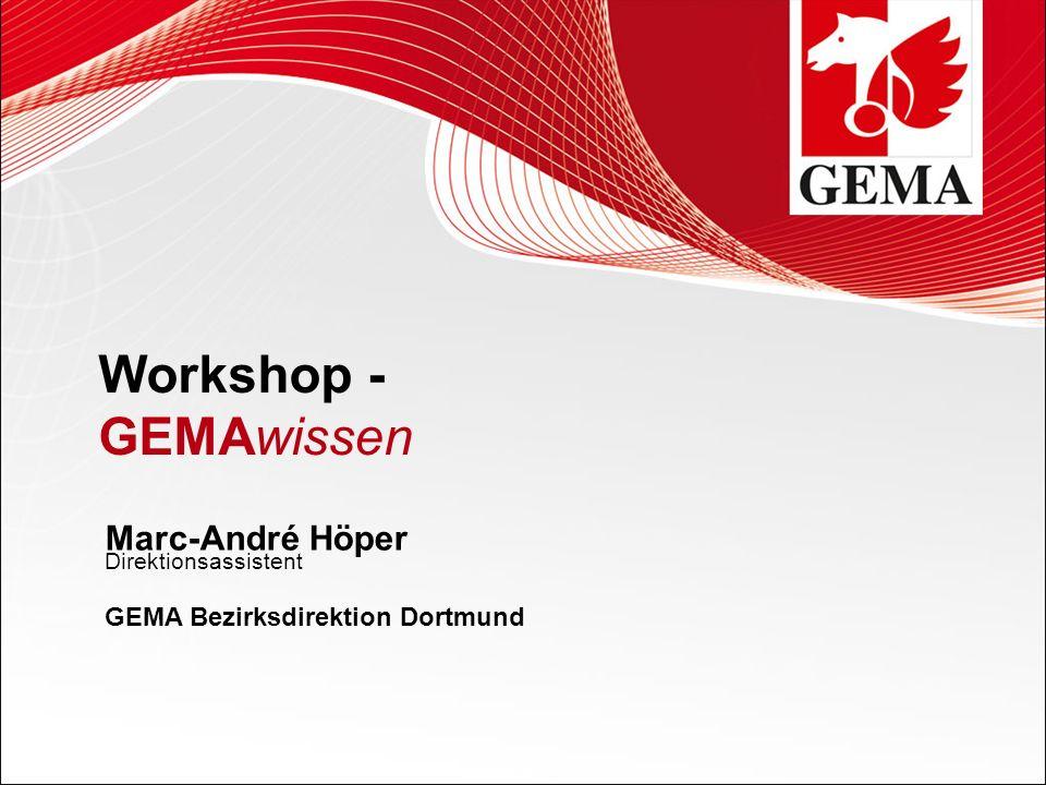 Workshop - GEMAwissen Marc-André Höper GEMA Bezirksdirektion Dortmund