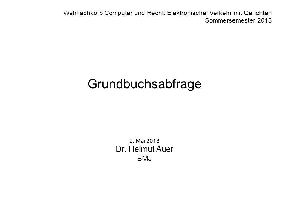 Grundbuchsabfrage 2. Mai 2013 Dr. Helmut Auer BMJ