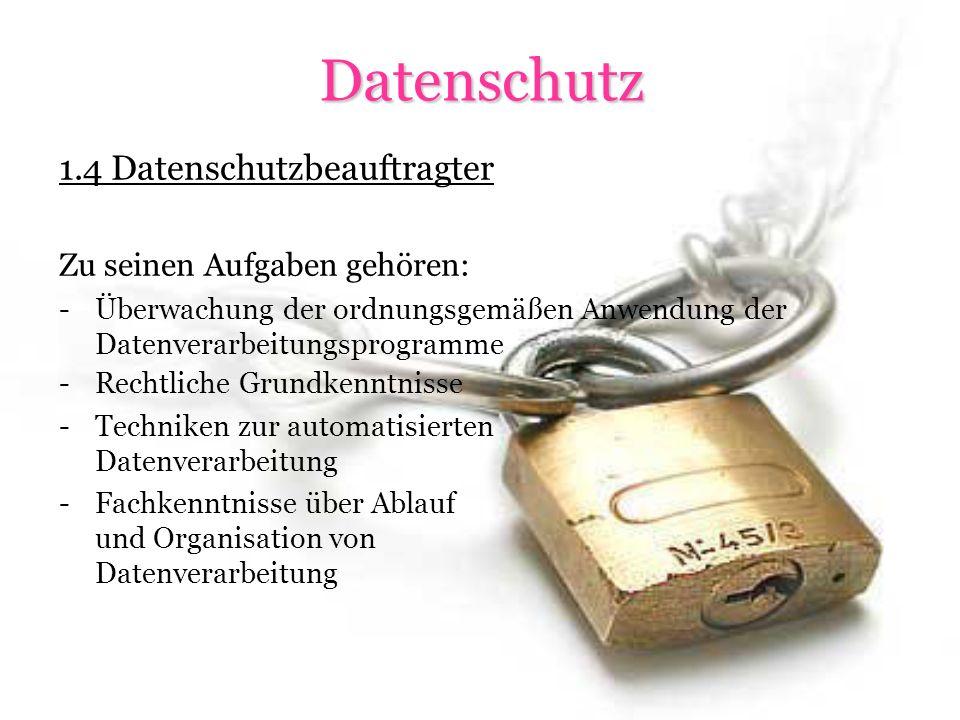 Datenschutz 1.4 Datenschutzbeauftragter Zu seinen Aufgaben gehören: