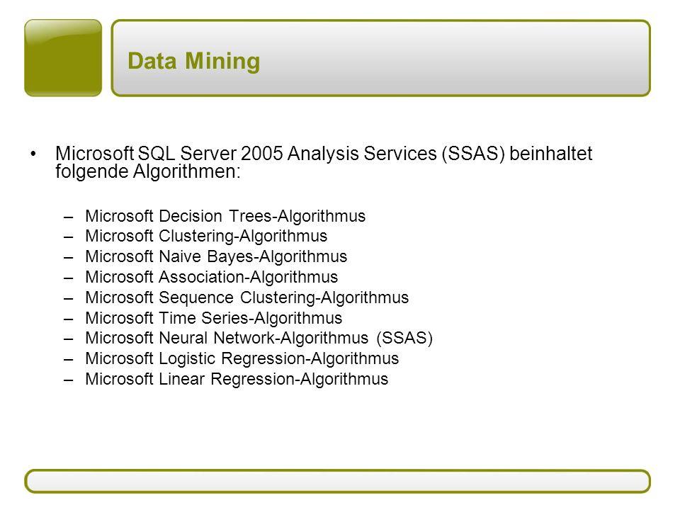 Data Mining Microsoft SQL Server 2005 Analysis Services (SSAS) beinhaltet folgende Algorithmen: Microsoft Decision Trees-Algorithmus.
