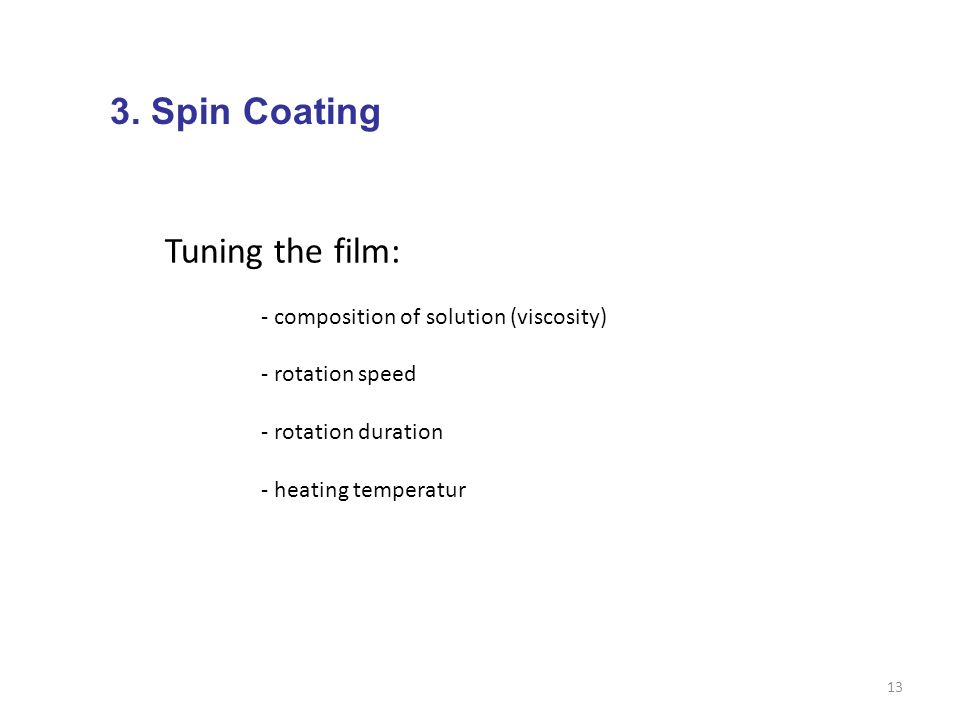 3. Spin Coating Tuning the film: - composition of solution (viscosity)