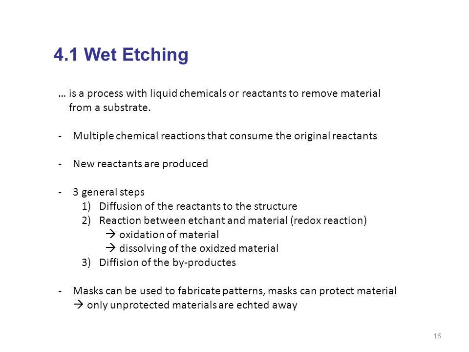 4.1 Wet Etching … is a process with liquid chemicals or reactants to remove material. from a substrate.
