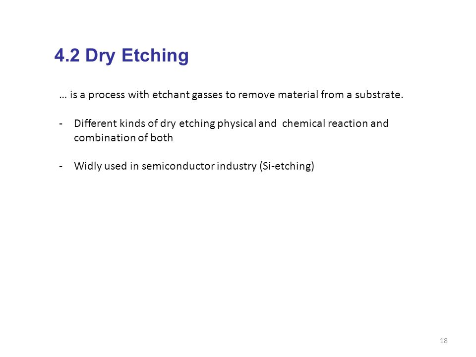 4.2 Dry Etching … is a process with etchant gasses to remove material from a substrate.