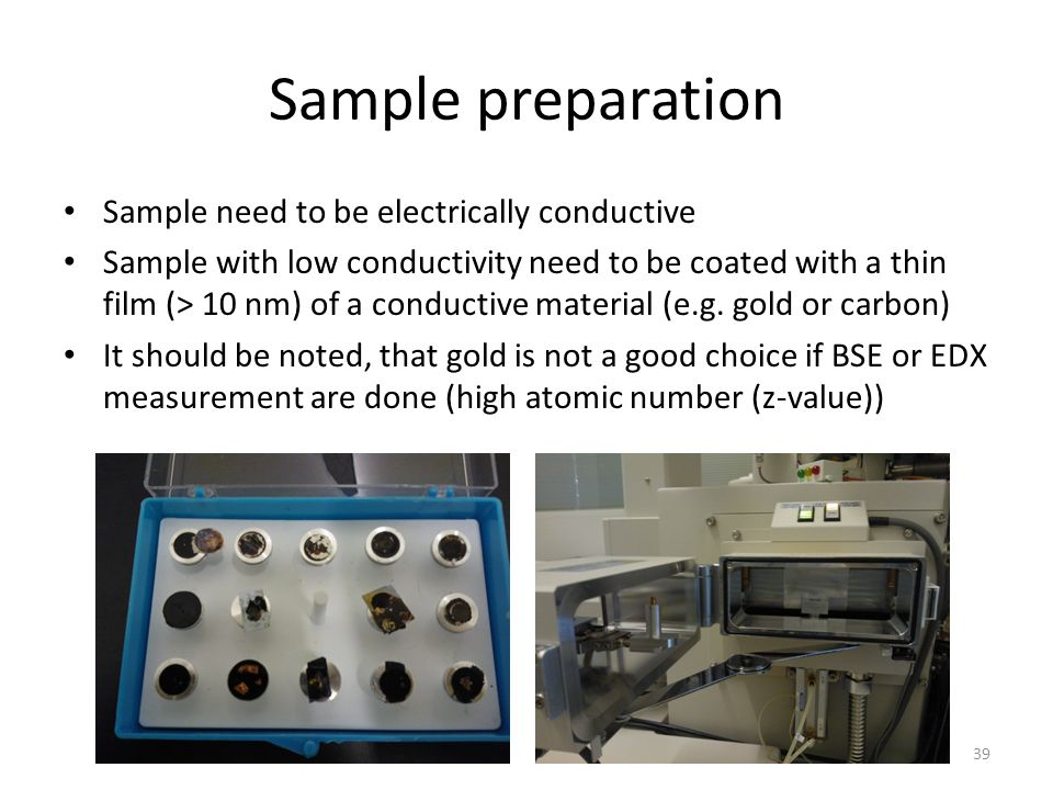 Sample preparation Sample need to be electrically conductive