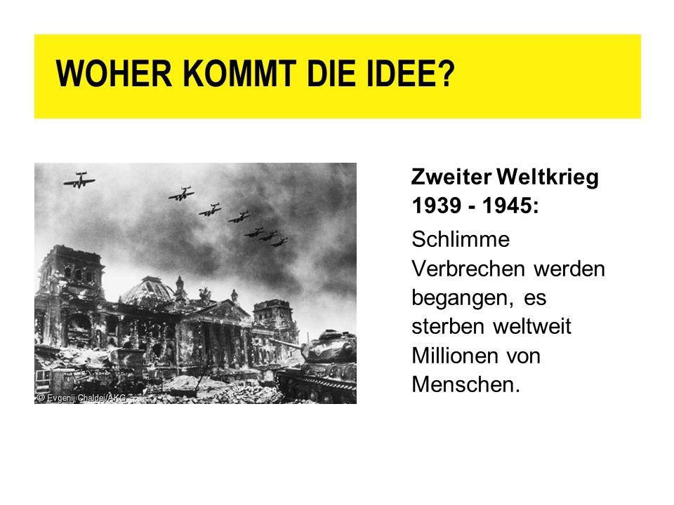 WOHER KOMMT DIE IDEE Zweiter Weltkrieg 1939 - 1945: