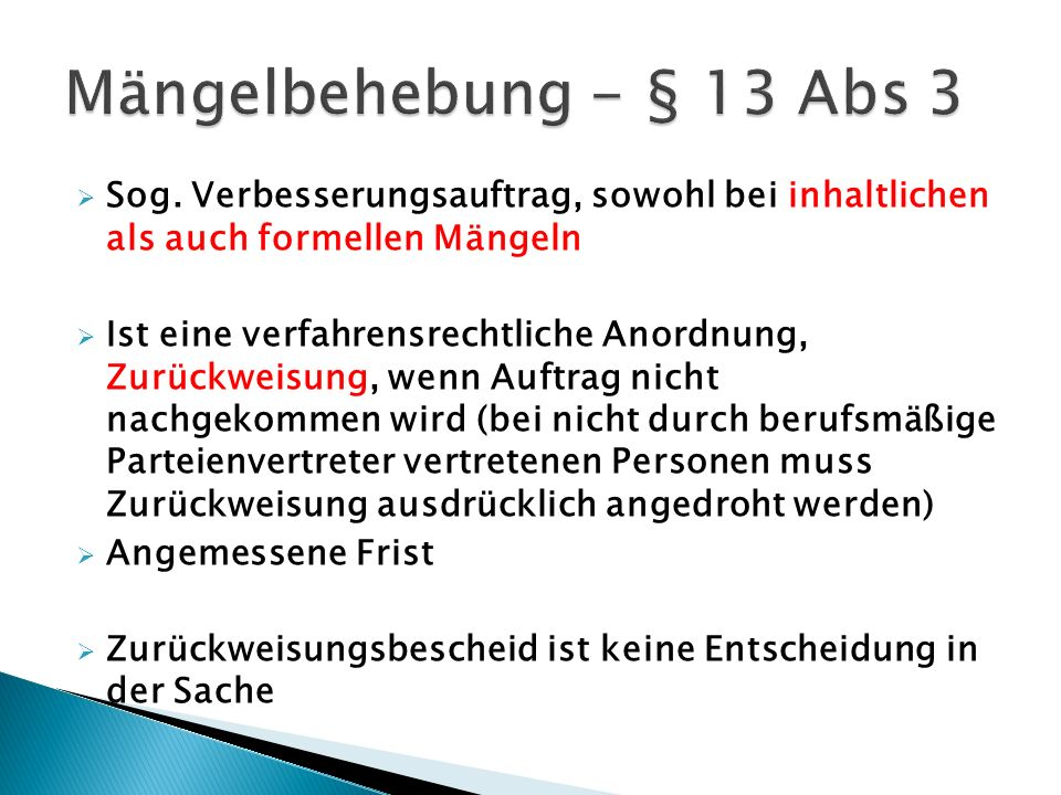 Mängelbehebung - § 13 Abs 3 Sog. Verbesserungsauftrag, sowohl bei inhaltlichen als auch formellen Mängeln.