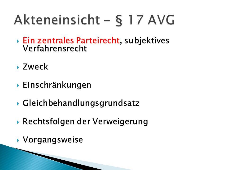 Akteneinsicht - § 17 AVG Ein zentrales Parteirecht, subjektives Verfahrensrecht. Zweck. Einschränkungen.