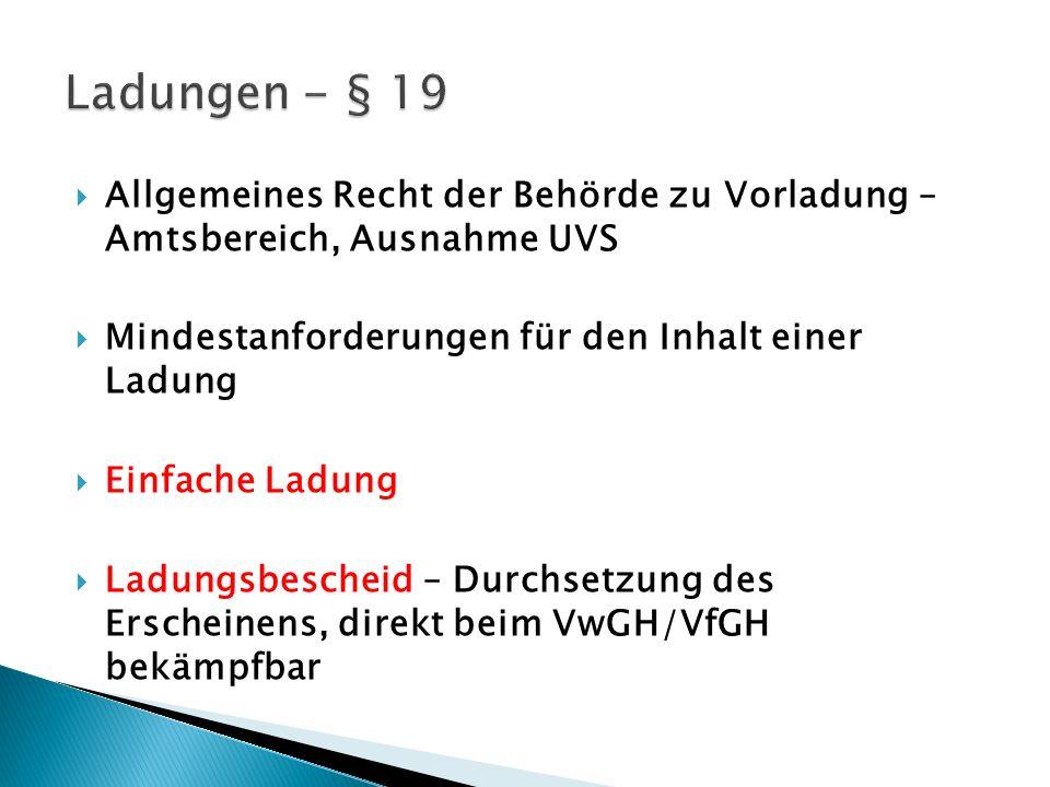 Ladungen - § 19 Allgemeines Recht der Behörde zu Vorladung – Amtsbereich, Ausnahme UVS. Mindestanforderungen für den Inhalt einer Ladung.