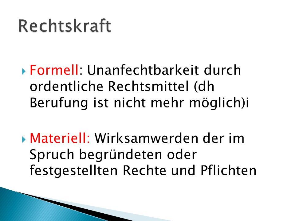 Rechtskraft Formell: Unanfechtbarkeit durch ordentliche Rechtsmittel (dh Berufung ist nicht mehr möglich)i.