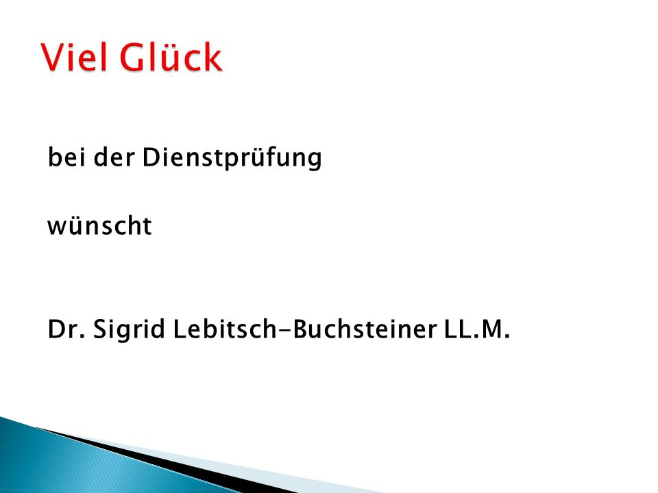 Viel Glück bei der Dienstprüfung wünscht Dr. Sigrid Lebitsch-Buchsteiner LL.M.