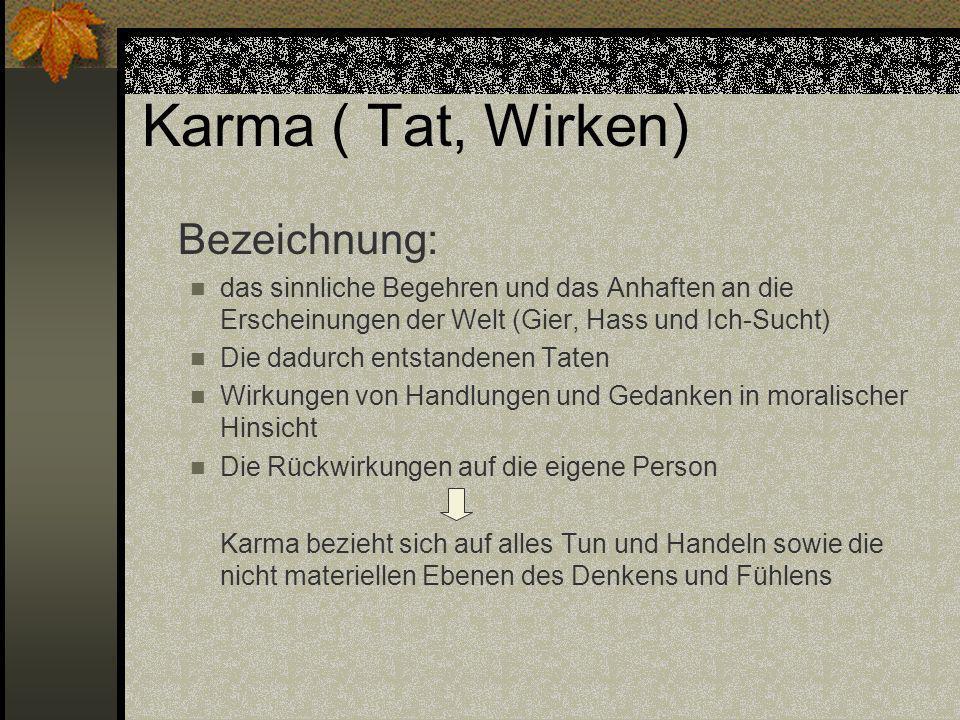 Karma ( Tat, Wirken) Bezeichnung: