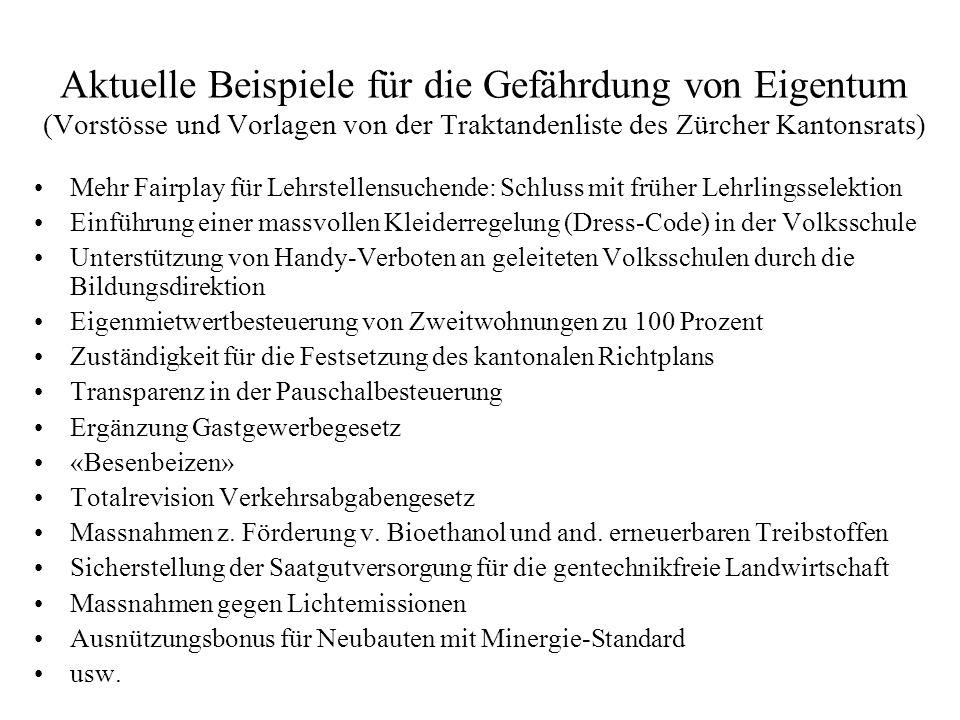 Aktuelle Beispiele für die Gefährdung von Eigentum (Vorstösse und Vorlagen von der Traktandenliste des Zürcher Kantonsrats)