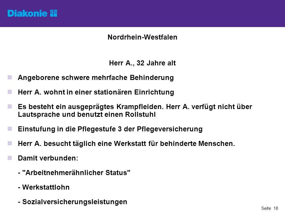 Nordrhein-Westfalen Herr A., 32 Jahre alt. Angeborene schwere mehrfache Behinderung. Herr A. wohnt in einer stationären Einrichtung.