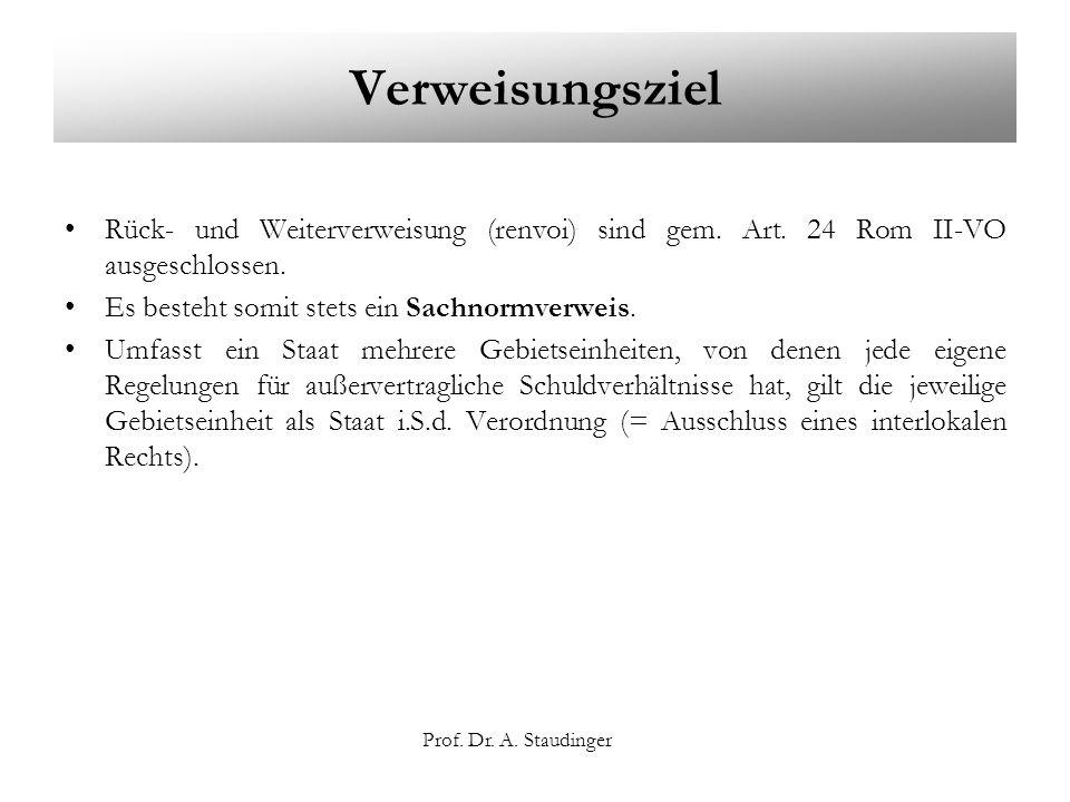 Verweisungsziel Rück- und Weiterverweisung (renvoi) sind gem. Art. 24 Rom II-VO ausgeschlossen. Es besteht somit stets ein Sachnormverweis.