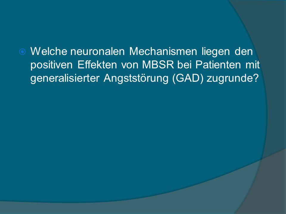Welche neuronalen Mechanismen liegen den positiven Effekten von MBSR bei Patienten mit generalisierter Angststörung (GAD) zugrunde