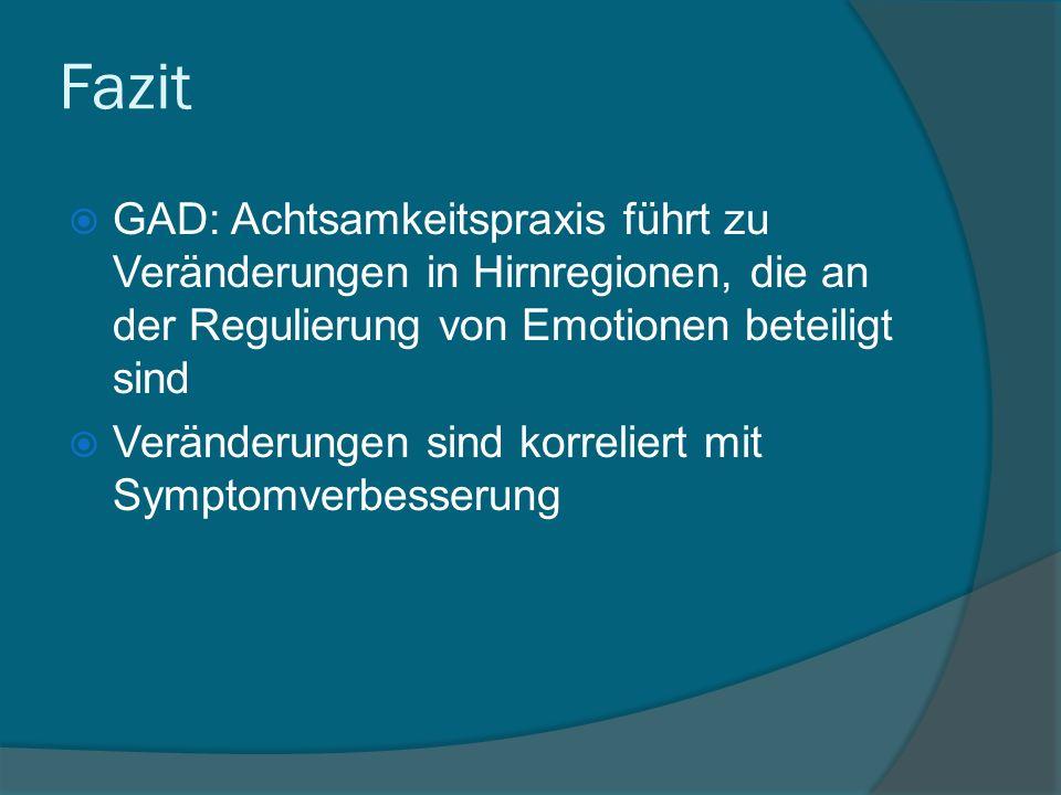 Fazit GAD: Achtsamkeitspraxis führt zu Veränderungen in Hirnregionen, die an der Regulierung von Emotionen beteiligt sind.