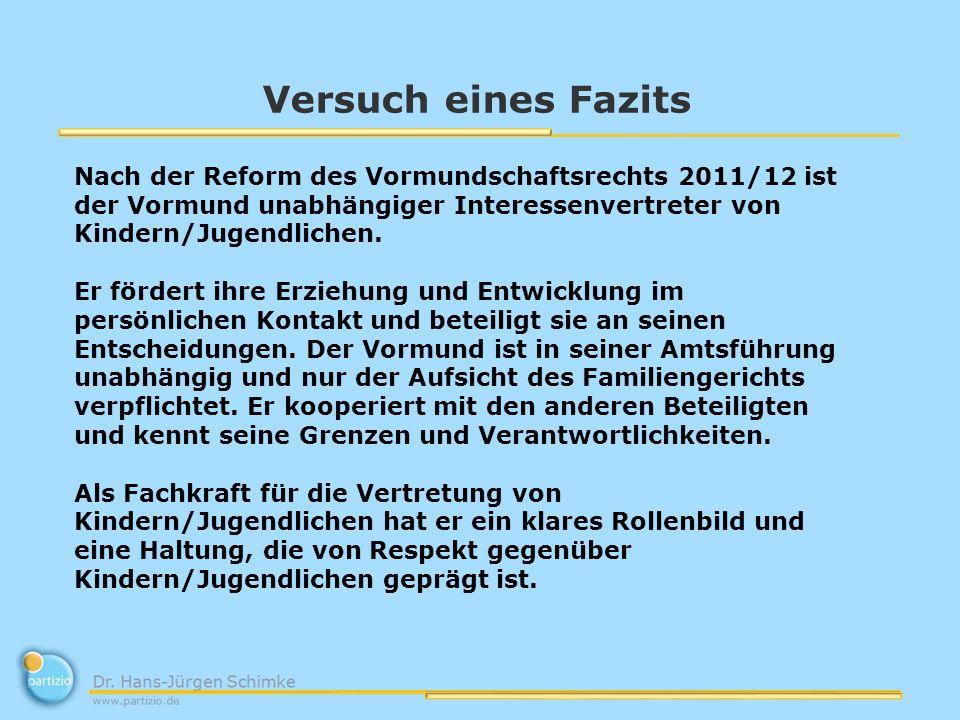 Versuch eines Fazits Nach der Reform des Vormundschaftsrechts 2011/12 ist der Vormund unabhängiger Interessenvertreter von Kindern/Jugendlichen.