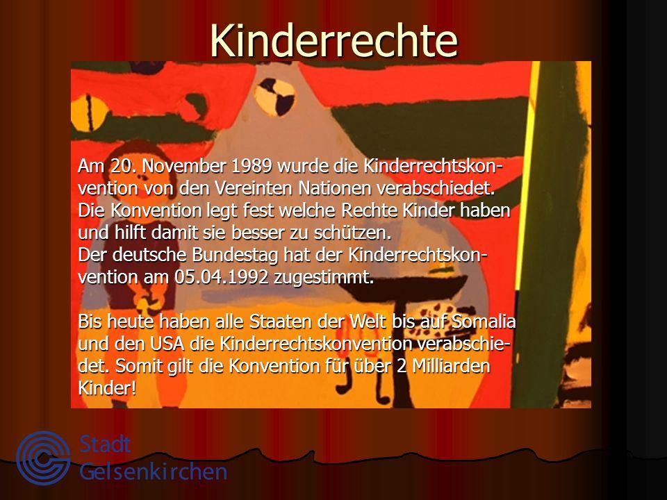 Kinderrechte Am 20. November 1989 wurde die Kinderrechtskon-vention von den Vereinten Nationen verabschiedet.