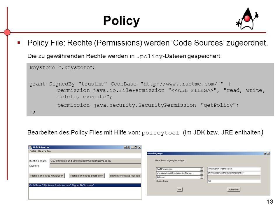 PolicyPolicy File: Rechte (Permissions) werden 'Code Sources' zugeordnet. Die zu gewährenden Rechte werden in .policy-Dateien gespeichert.