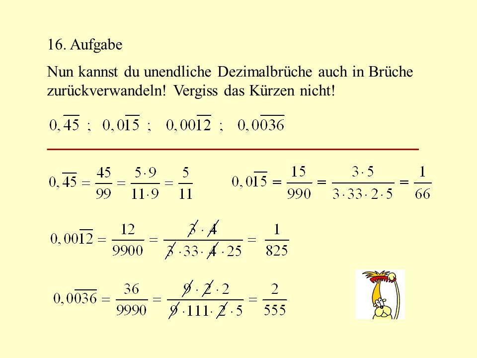 16. Aufgabe Nun kannst du unendliche Dezimalbrüche auch in Brüche.