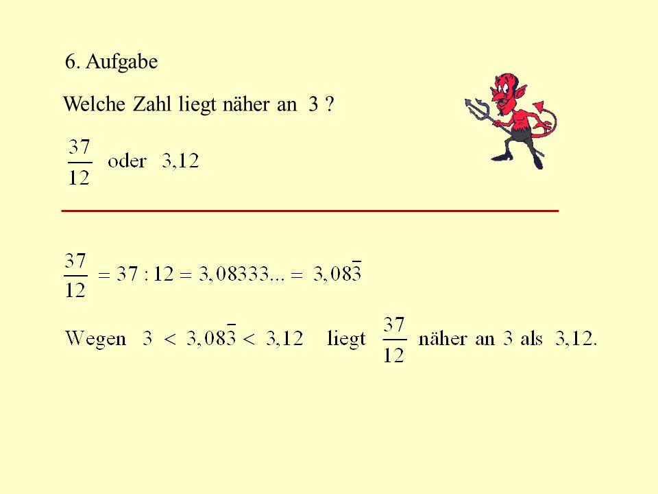 6. Aufgabe Welche Zahl liegt näher an 3