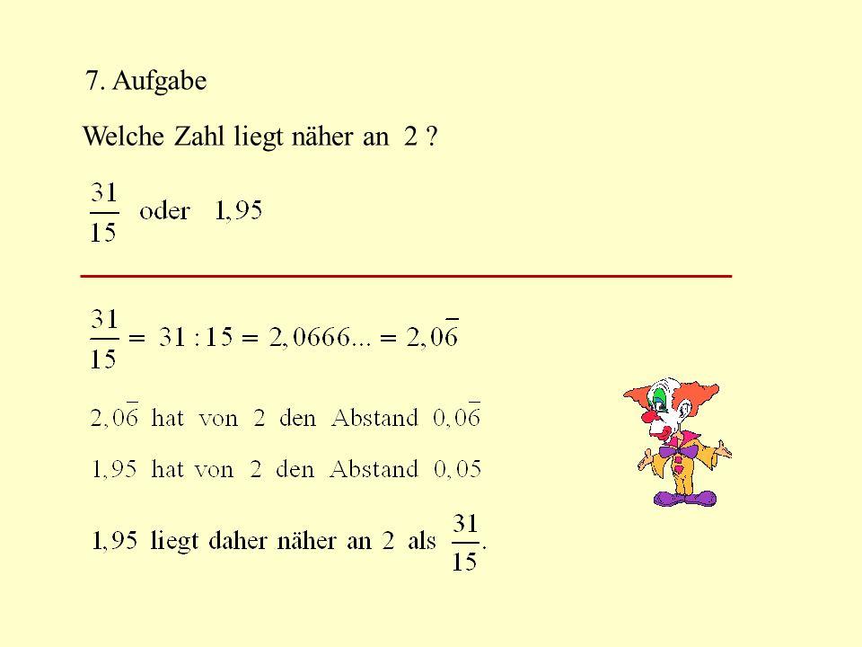 7. Aufgabe Welche Zahl liegt näher an 2