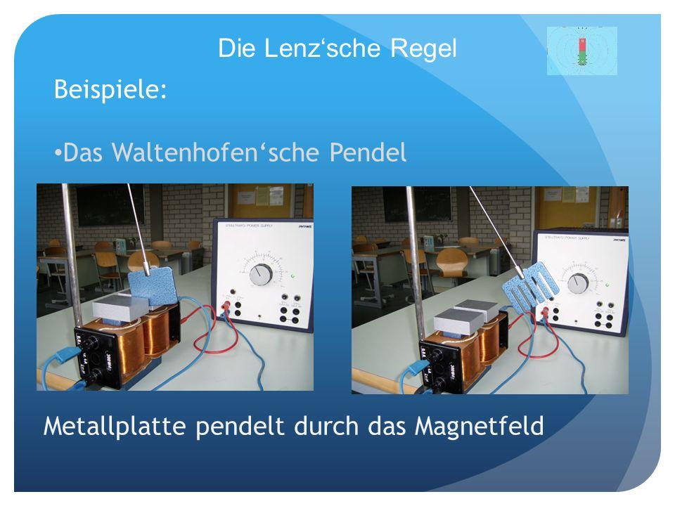 Die Lenz'sche Regel Beispiele: Das Waltenhofen'sche Pendel.
