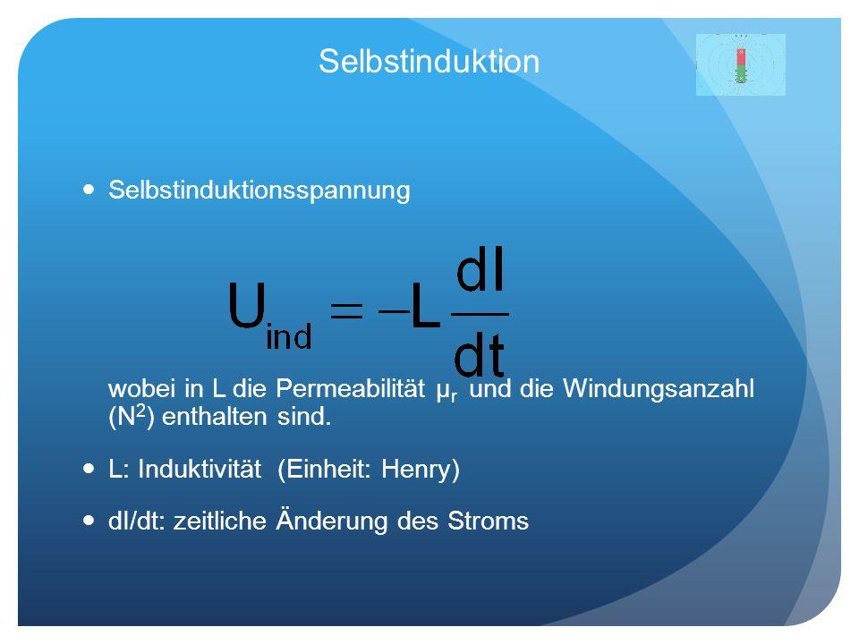Selbstinduktion Selbstinduktionsspannung wobei in L die Permeabilität μr und die Windungsanzahl (N2) enthalten sind.