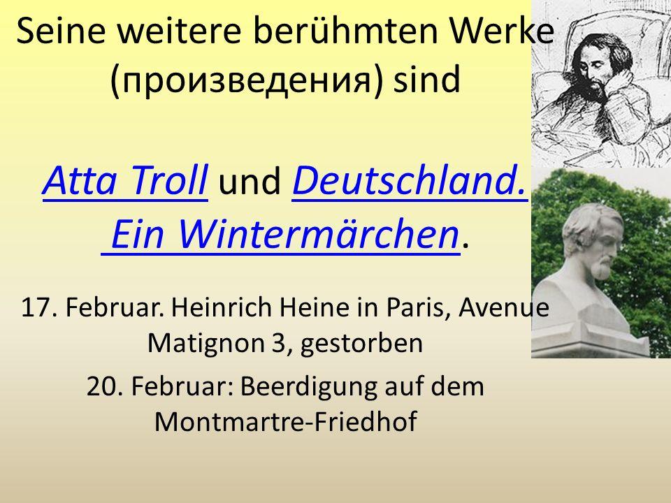Seine weitere berühmten Werke (произведения) sind Atta Troll und Deutschland. Ein Wintermärchen.
