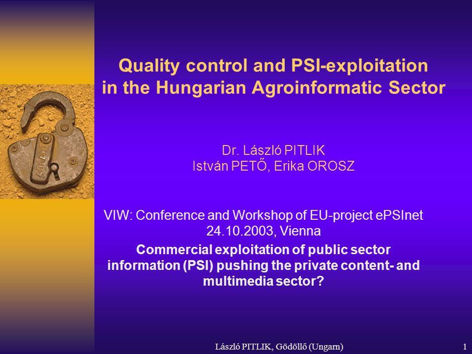 Quality control and PSI-exploitation in the Hungarian Agroinformatic Sector Dr. László PITLIK István PETŐ, Erika OROSZ