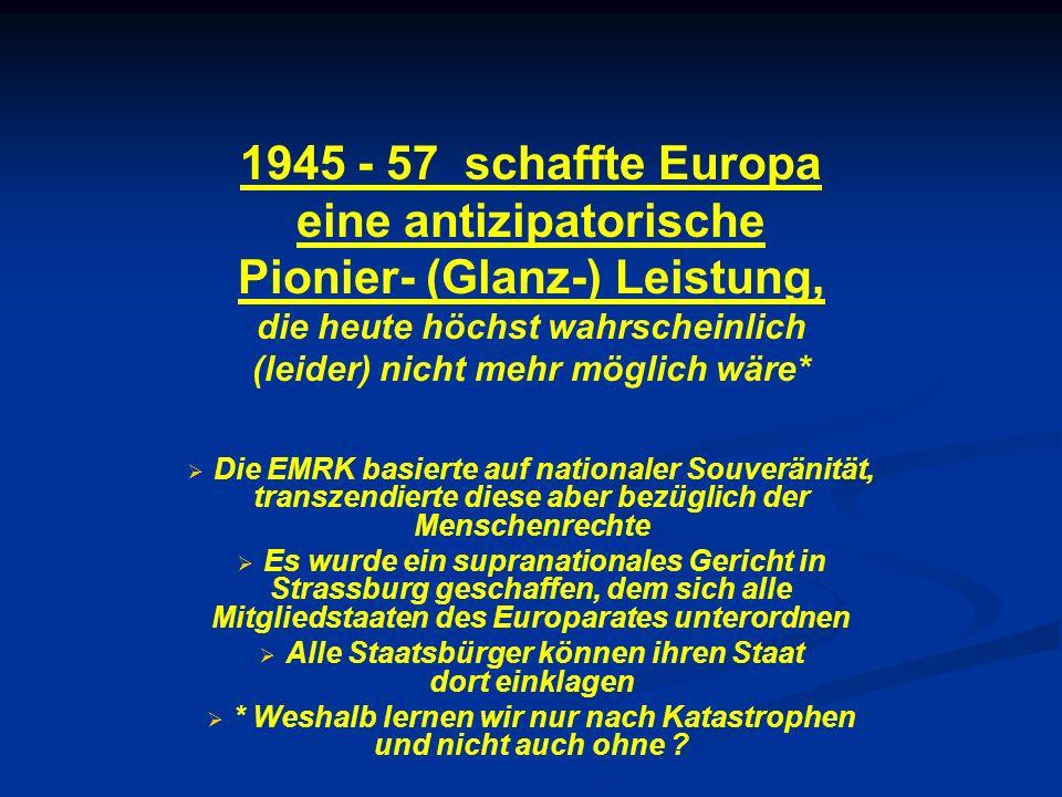 1945 - 57 schaffte Europa eine antizipatorische Pionier- (Glanz-) Leistung, die heute höchst wahrscheinlich (leider) nicht mehr möglich wäre*