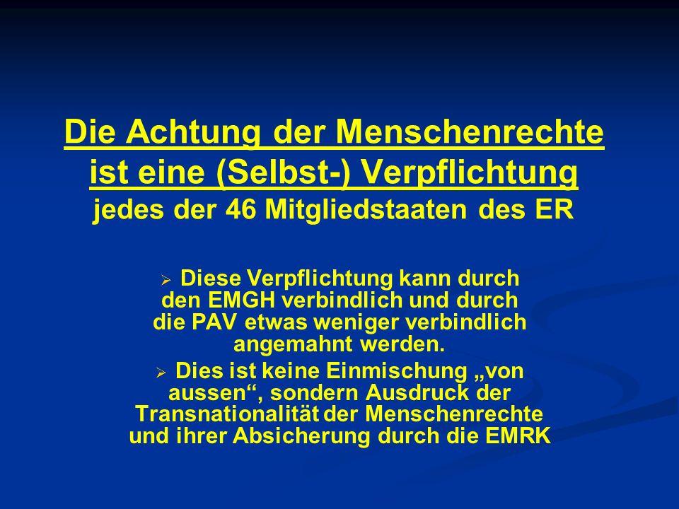 Die Achtung der Menschenrechte ist eine (Selbst-) Verpflichtung jedes der 46 Mitgliedstaaten des ER