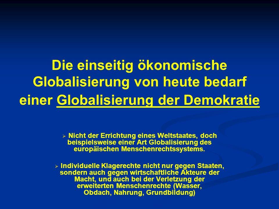 Die einseitig ökonomische Globalisierung von heute bedarf einer Globalisierung der Demokratie