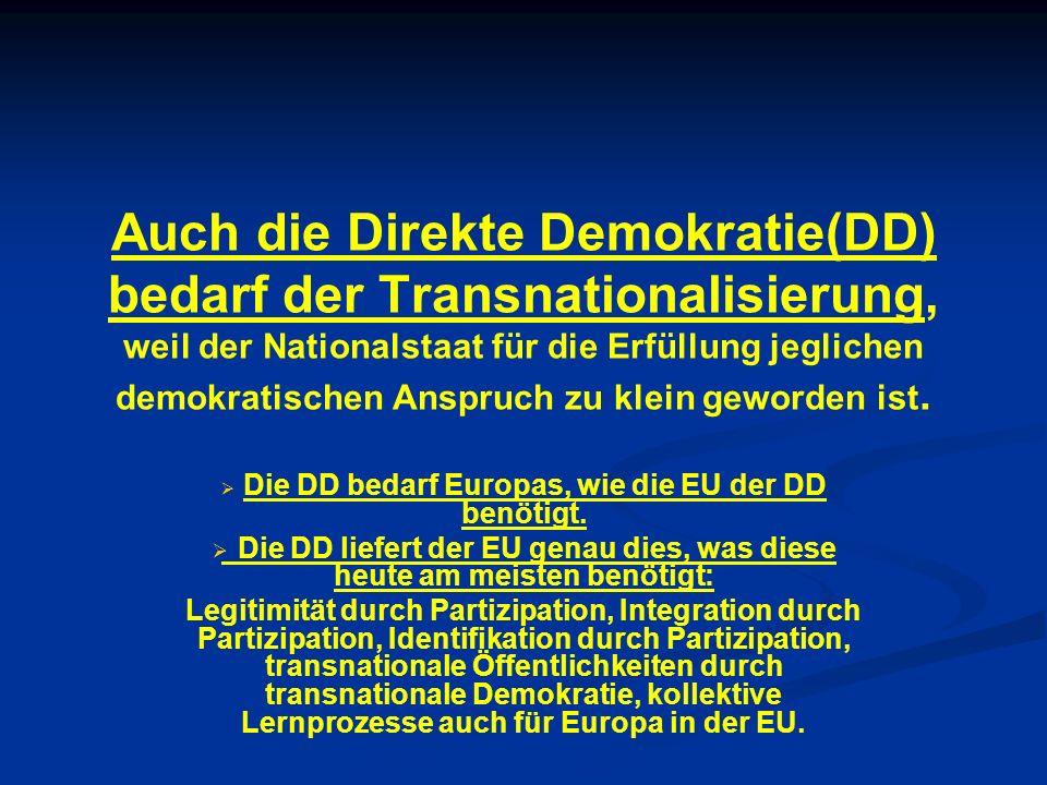 Auch die Direkte Demokratie(DD) bedarf der Transnationalisierung, weil der Nationalstaat für die Erfüllung jeglichen demokratischen Anspruch zu klein geworden ist.