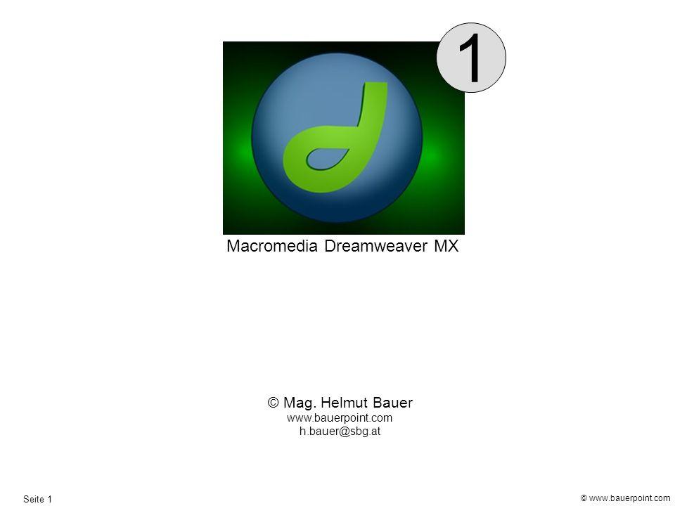 1 Macromedia Dreamweaver MX © Mag. Helmut Bauer www.bauerpoint.com